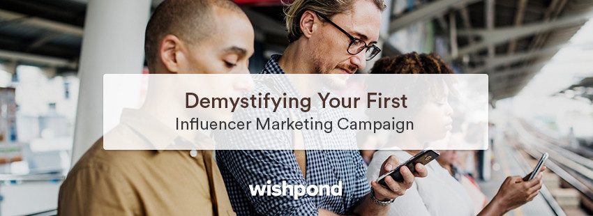 Demystifying Your First Influencer Marketing Campaign