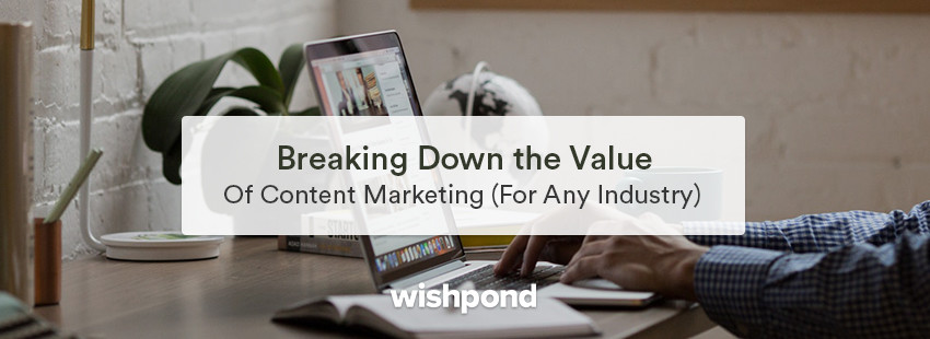 Breaking Down the Value of Content Marketing (For Any Industry)